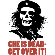 che is dead get over it design