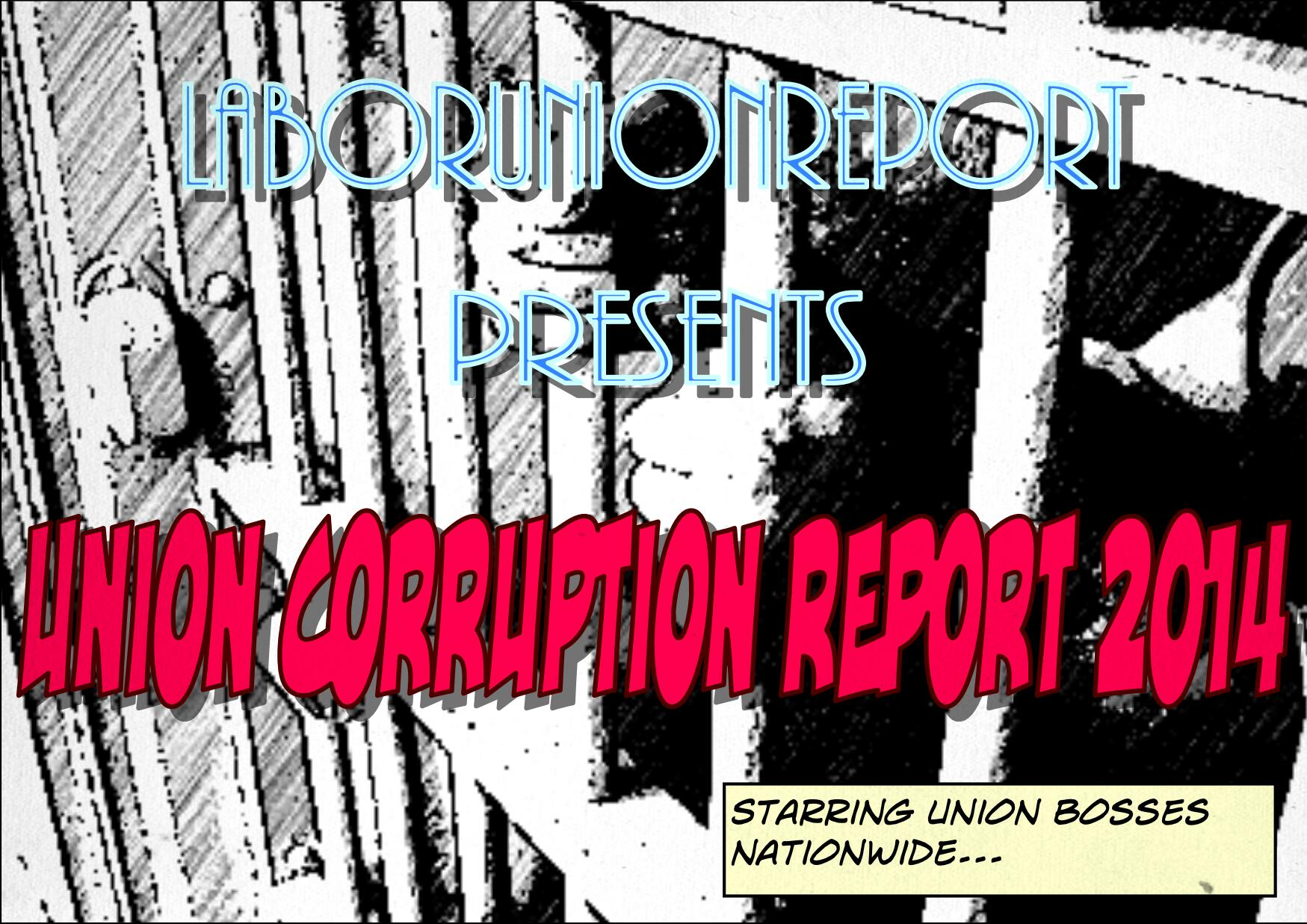 Union Corruption Report: Six Months Worth Of Corrupt Union Bosses & Other Miscreants